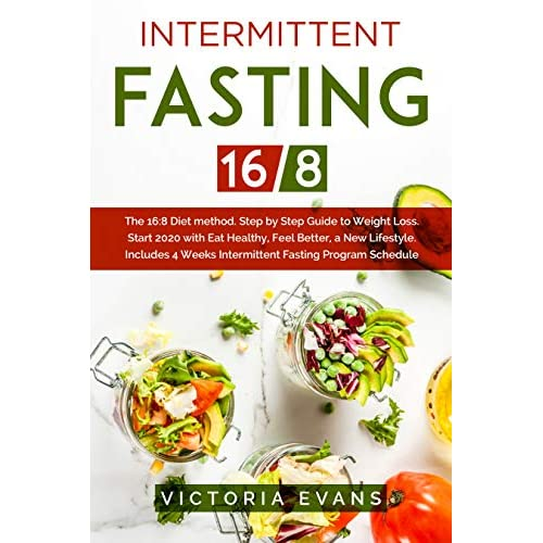 Intermittent Fasting 16 8 The 16 8 Diet Method Step By Step Guide To Weight Loss Start 2020 With Eat Healthy Feel Better A New Lifestyle Includes 4 Weeks Intermittent Fasting Program Schedule By Victoria Evans
