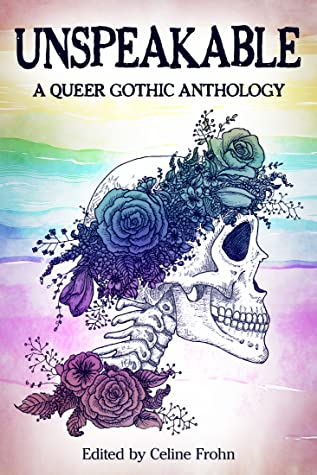 Unspeakable: A Queer Gothic Anthology