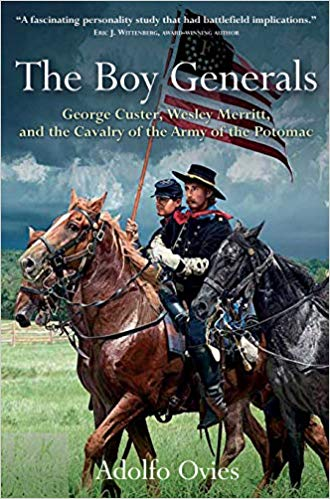 The Boy Generals: George Custer, Wesley Merritt, and the Cavalry of the Army of the Potomac