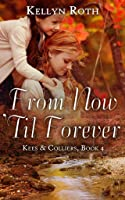 From Now 'Til Forever (Kees & Colliers #4)