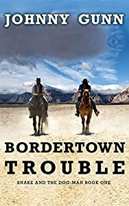 Bordertown Trouble (Snake and the Dog-Man Book 1)