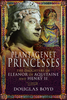 Plantagenet Princesses: The Daughters of Eleanor of Aquitaine and Henry II