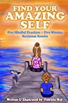 Find Your Amazing Self: Five Mindful Practices, Five Minutes, Maxium Results (Empower Kids #3)