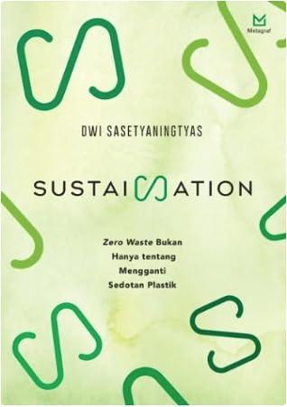 Sustaination: Zero Waste Bukan Hanya tentang Mengganti Sedotan Plastik
