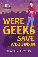 Were-Geeks Save Wisconsin (Were-Geeks Save the World, #1)