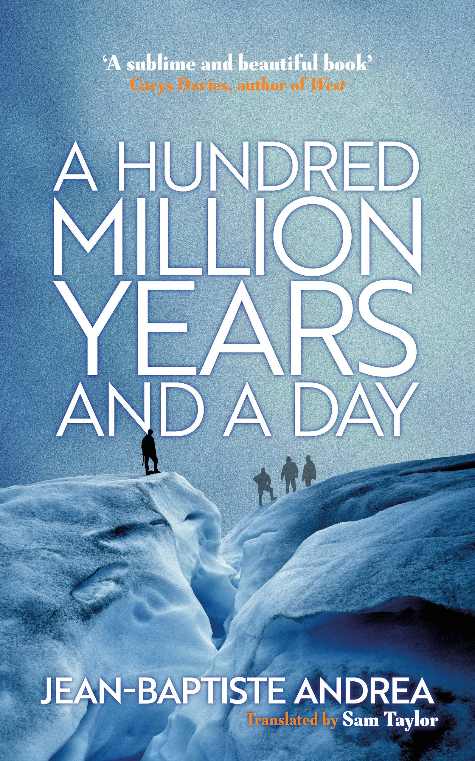 A Hundred Million Years and a Day by Jean-Baptiste Andrea