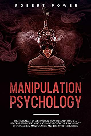 Manipulation Psychology: The hidden art of attraction, how to learn to Speed Reading Peopleand mind hacking through the psychology of persuasion, manipulation and the art of seduction