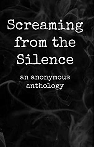 Screaming from the Silence: an anonymous anthology