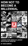 How Not to Become a Millennial: Learning from America's Largest Sociological Disaster