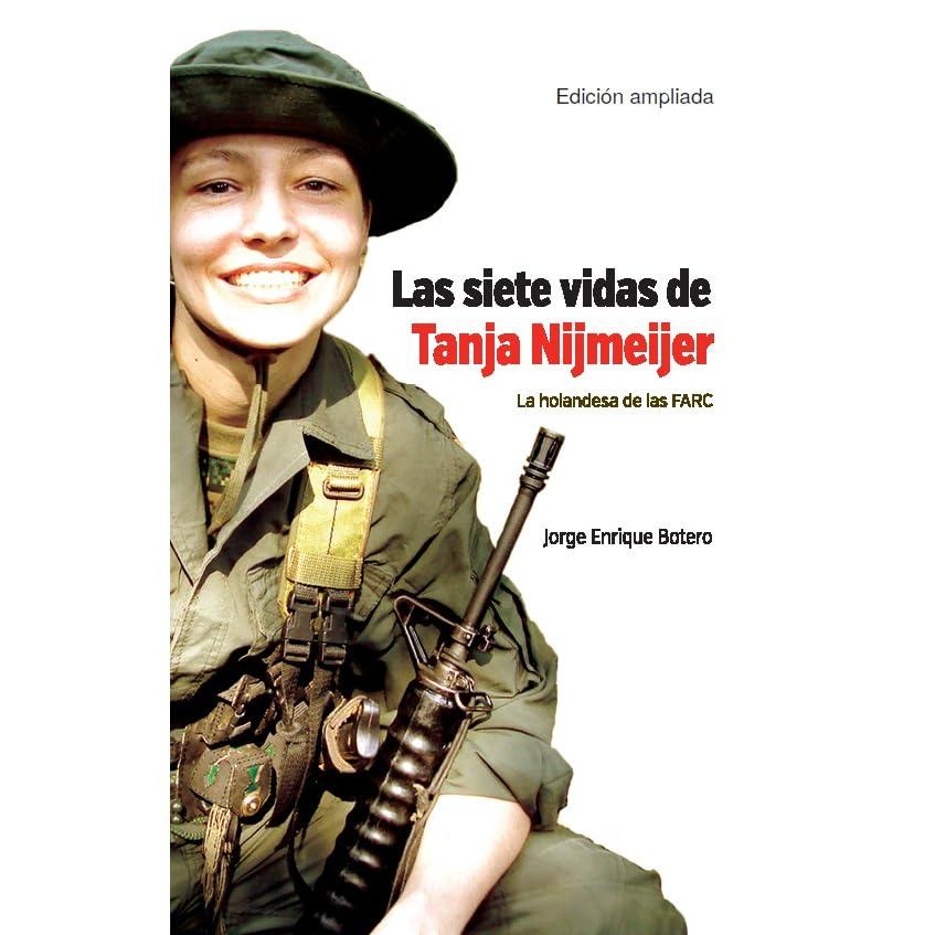 Las siete vidas de tanja mijmeijer. La holandesa de las FARC by Jorge Enrique Botero