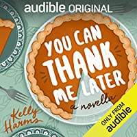 You Can Thank Me Later: A Novella