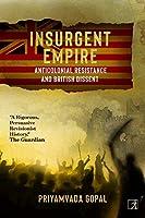 Insurgent Empire : Anticolonial Resistance & British Dissent