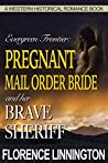 Pregnant Mail Order Bride and her Brave Sheriff (Evergreen Frontier, #2)