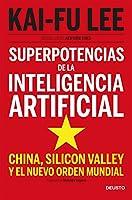 Superpotencias de la inteligencia artificial: China, Silicon Valley y el nuevo orden mundial