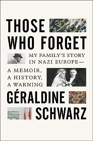 Those Who Forget My Familys Story in Nazi EuropeA Memoir A History A WarningbyGraldine SchwarzLaura Marris Translation