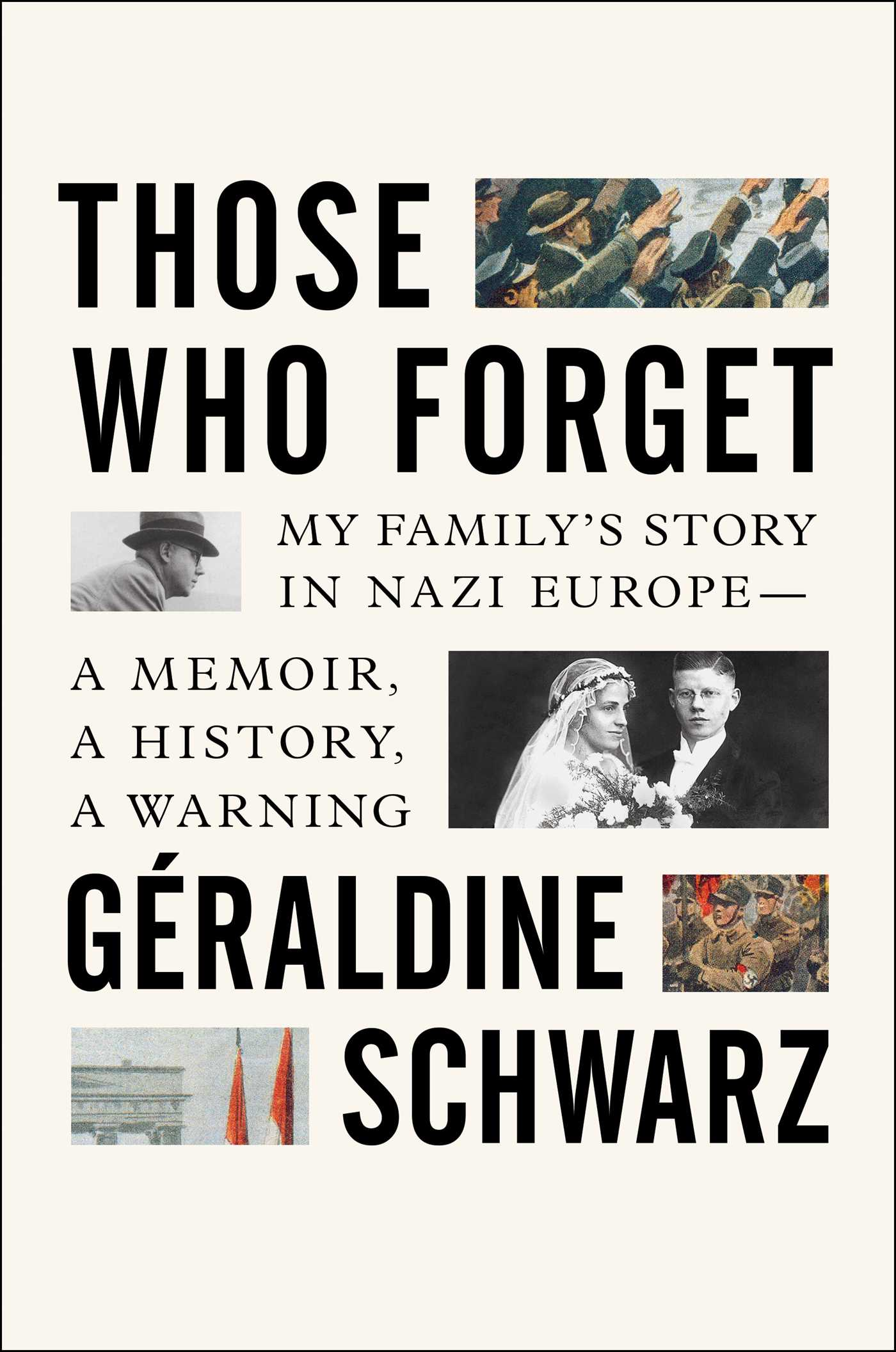 Those Who Forget: My Family's Story in Nazi Europe – A Memoir, A History, A Warning