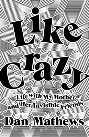 Like Crazy: Life with My Mother and Her Invisible Friends