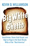 "Big White Ghetto: Dead Broke, Stone-Cold Stupid, and High on Rage in the Dank Woolly Wilds of the ""Real America"""
