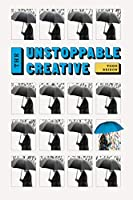 The Unstoppable Creative: Creative People Are Meant To Change The World (The Successful Creative Series Book 2)
