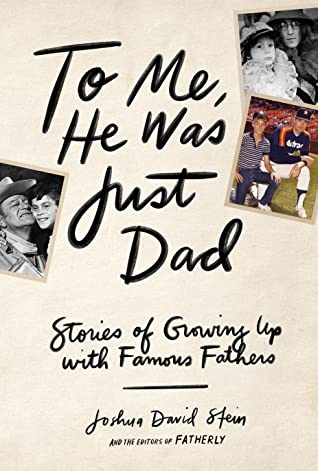To Me, He Was Just Dad by Joshua David Stein