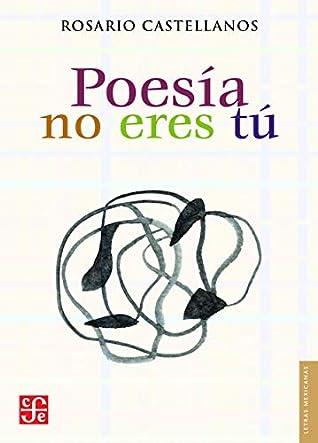 Poesía no eres tú. Obra poética (1984-1971) (Letras Mexicanas)