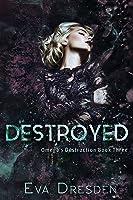 Destroyed (Omega's Destruction, #3)