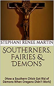 Southerners, Fairies & Demons: (How a Southern Chick Got Rid of Demons When Oregano Didn't Work)