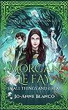 Morgan Le Fay: Small Things and Great (Fata Morgana Book I)