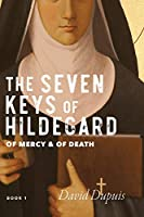 Of Mercy & Of Death (The Seven Keys of Hildegard Book 1)