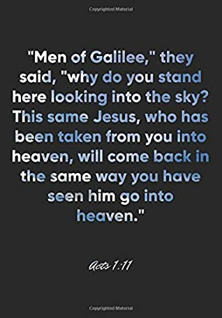 "Acts 1:11 Notebook: ""Men of Galilee,"" they said, ""why do you stand here looking into the sky? This same Jesus, who has been taken from you into ... 1:11 Notebook, Bible Verse Christian Journal"