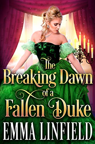 The Breaking Dawn of a Fallen Duke  A Hist - Emma Linfield