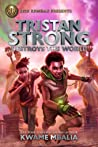 Tristan Strong Destroys the World (Tristan Strong, #2)
