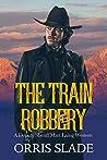 The Train Robbery: (A Deputy Sheriff Matt Laing Western)