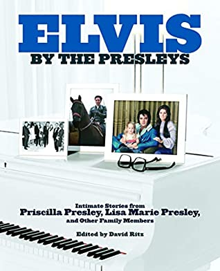 Elvis by the Presleys: Intimate Stories from Priscilla Presley, Lisa Marie Presley, and Other Family Members