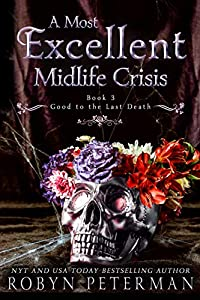 A Most Excellent Midlife Crisis (Good To The Last Death, #3)