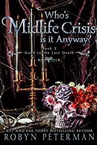 Who's Midlife Crisis Is It Anyway? (Good To The Last Death, #2)