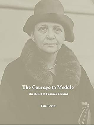 The Courage to Meddle: The Belief of Frances Perkins