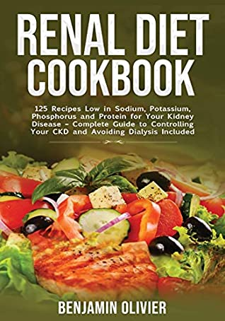 Renal Diet Cookbook: 25 Recipes Low in Sodium, Potassium, Phosphorus and Protein for your Kidney Disease - Complete Guide to Controlling Your CKD and Avoiding Dialysis Included