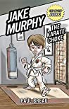 Jake Murphy The Karate Choke: (Beginning Chapter Books, Martial Arts Books for Kids ages 9-12) (Step-By-Step Series Book 2)