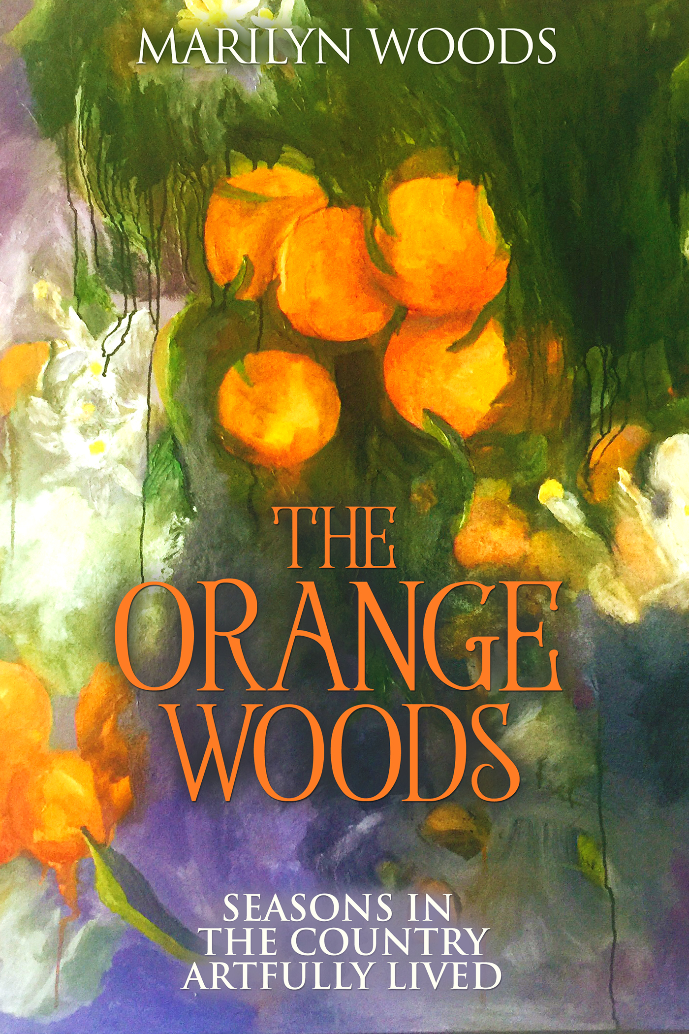 The Orange Woods: Seasons in the Country Arfully Lived