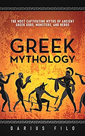 Greek Mythology: The Most Captivating Myths of Ancient Greek Gods, Monsters, and Heros