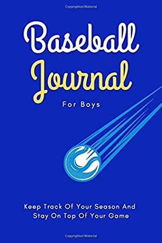 Baseball Journal For Boys: Keep Track Of Your Season And Stay On Top Of Your Game - Blue Version
