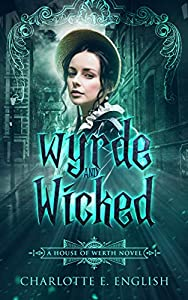 Wyrde and Wicked (House of Werth Book 2)