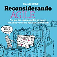 Reconsiderando Agile: Por qué los equipos ágiles no tienen nada que ver con la Agilidad Empresarial