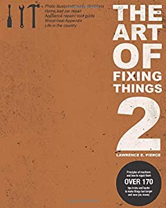 The Art of Fixing Things 2: Principles of machines, and how to repair them: 170+ tips and tricks to make things last longer, and save you money.