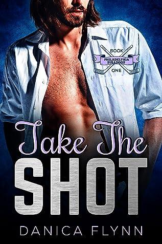 Take The Shot by Danica Flynn
