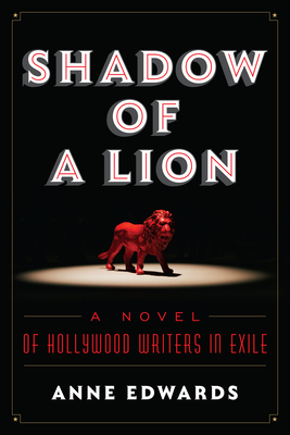 Shadow of a Lion: A Novel of Hollywood Writers in Exile