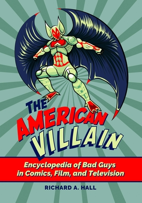 The American Villain: Encyclopedia of Bad Guys in Comics, Film, and Television