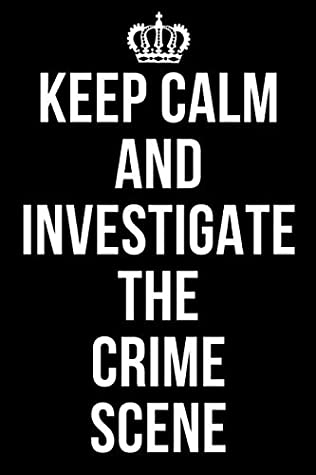 Keep Calm And Investigate The Crime Scene Forensic Psychology Notebook Notepad Journal Diary For Psychologists Gifts For Men Women Teens Psychology Lovers 120 Lined Pages A5 By Not A Book