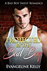 Protected by the Bad Boy (Bad Boy Bodyguards #1)